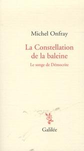 Michel Onfray - La Constellation de la baleine - Le songe de Démocrite.