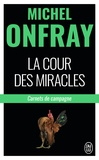 Michel Onfray - La cour des miracles - Carnets de campagne.