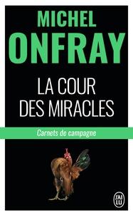 La cour des miracles- Carnets de campagne - Michel Onfray |