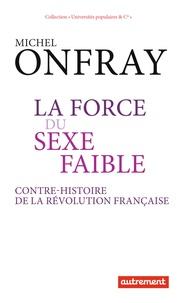 Michel Onfray - La force du sexe faible - Contre-histoire de la Révolution française.
