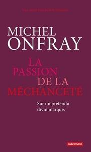 Michel Onfray - La passion de la méchanceté - Sur un prétendu divin marquis.