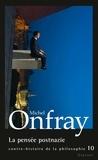 Michel Onfray - La pensée postnazie - Contre-histoire de la philosophie, tome 10.