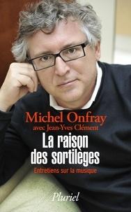 Michel Onfray - La raison des sortilèges - Entretiens sur la musique.