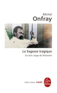 Michel Onfray - La Sagesse tragique - Du bon usage de Nietzsche.