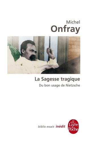 La Sagesse tragique. Du bon usage de Nietzsche - Format ePub - 9782253159063 - 6,49 €