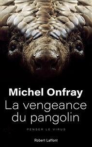 Michel Onfray - La vengeance du pangolin - Penser le virus.