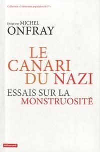 Michel Onfray - Le canari du nazi - Essais sur la monstruosité.