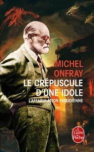 Michel Onfray - Le Crépuscule d'une idole - L'affabulation freudienne.