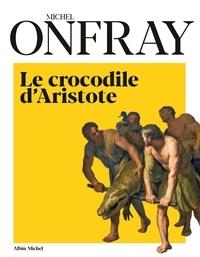 Michel Onfray - Le Crocodile d Aristote - Une histoire de la philosophie par la peinture.