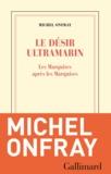 Michel Onfray - Le désir ultramarin - Les Marquises après les Marquises.