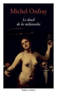 Michel Onfray - Le deuil de la mélancolie - Récit intime.