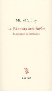 Michel Onfray - Le Recours aux forêts - La tentation de Démocrite.