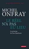 Michel Onfray - Le réel n'a pas eu lieu - Le principe de Don Quichotte.