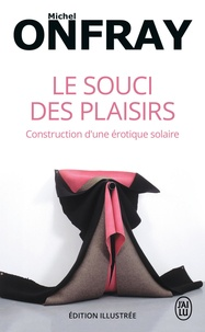 Michel Onfray - Le souci des plaisirs - Construction d'une érotique solaire.