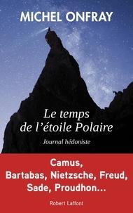 Michel Onfray - Le temps de l'étoile polaire.