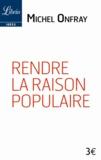"""Michel Onfray - Rendre la raison populaire - Suivi de Elisée Reclus """"Education""""."""