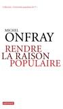 Michel Onfray - Rendre la raison populaire - Université populaire, mode d'emploi.