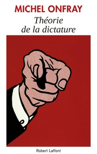 Théorie de la dictature précédé de Orwell et l'Empire maastrichien - Michel Onfray |