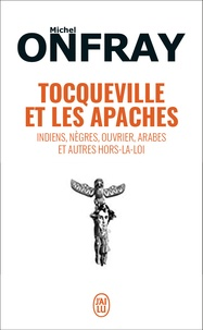Tocqueville et les Apaches- Indiens, nègres, ouvriers, Arabes et autres hors-la-loi - Michel Onfray pdf epub