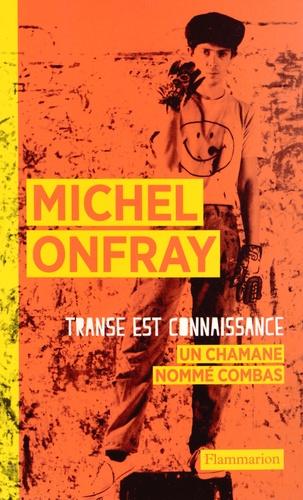 Michel Onfray - Transe est connaissance - Un chamane nommé Combas.