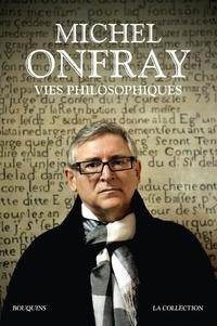 Michel Onfray - Vies philosophiques.