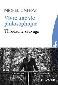 Michel Onfray - Vivre une vie philosophique - Thoreau le sauvage.