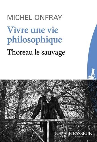 Vivre une vie philosophique - Michel Onfray - Format ePub - 9782368905449 - 2,99 €
