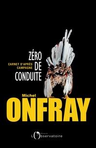 Zéro de conduite- Carnets d'après campagne - Michel Onfray |