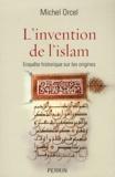 Michel Orcel - L'invention de l'islam - Enquête historique sur les origines.