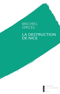 Michel Orcel - La destruction de Nice.