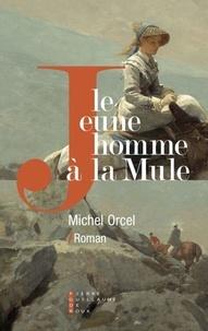 Ebook gratuit télécharger le format pdf Le jeune homme à la mule en francais 9782363713056 par Michel Orcel