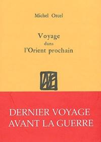 Michel Orcel - Voyage dans l'Orient prochain.