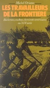 Michel Oriano et Louis-Jean Calvet - Les travailleurs de la frontière - Étude socio-historique des chansons de bûcherons, de cowboys et cheminots américains au 19e siècle.