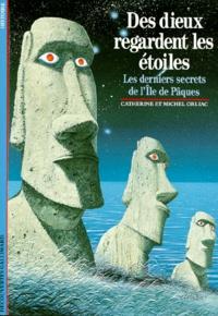 Des dieux regardent les étoiles : Les derniers secrets de l'île de Pâques