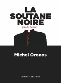 Michel Oronos - La soutane noire - Fabula furiosa.