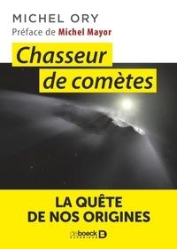 Michel Ory - Chasseur de comètes - La quête de nos origines.