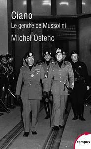 Michel Ostenc - Ciano - Le gendre de Mussolini.