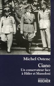 Michel Ostenc - Ciano - Un conservateur face à Hitler et Mussolini.