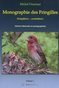 Michel Ottaviani - Monographie des Fringilles - Volume 1 :  Fringillinés - Carduelinés.