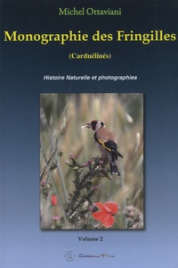 Michel Ottaviani - Monographie des Fringilles - Volume 2 : Carduelinés.