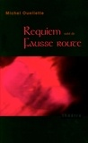 Michel Ouellette - Requiem suivi de Fausse route.