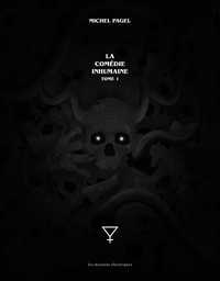 Michel Pagel - La comédie inhumaine Tome 1 : Préface ; Sylvana ; Nuées ardentes ; Le diable à quatre ; Désirs cruels ; Les antipodes.