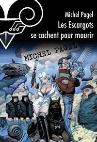 Michel Pagel - Les escargots se cachent pour mourir.