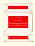 Michel Paillard - Néphrologie Tome 1 - Physiologie rénale et désordres hydroélectrolytiques.