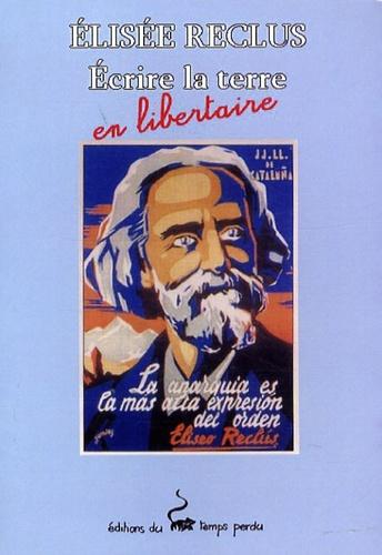 Michel Papy - Elisée Reclus - Ecrire la terre en libertaire.