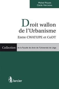 Michel Pâques - Droit wallon de l'urbanisme : entre CWATUPE et CoDT.