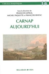Michel Paquette et  Collectif - Carnap aujourd'hui.