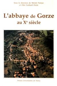 Michel Parisse et Otto Gerhard Oexle - L'abbaye de Gorze au Xe siècle.