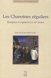 Michel Parisse - Les Chanoines réguliers - Emergence et expansion (XIe-XIIIe siècles).