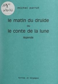 Michel Parrat et Danièle Negro - Le matin du druide - Ou Le conte de la lune.